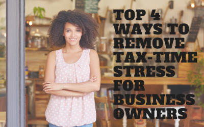Top 4 Ways to Remove Tax-Time Stress for Business Owners